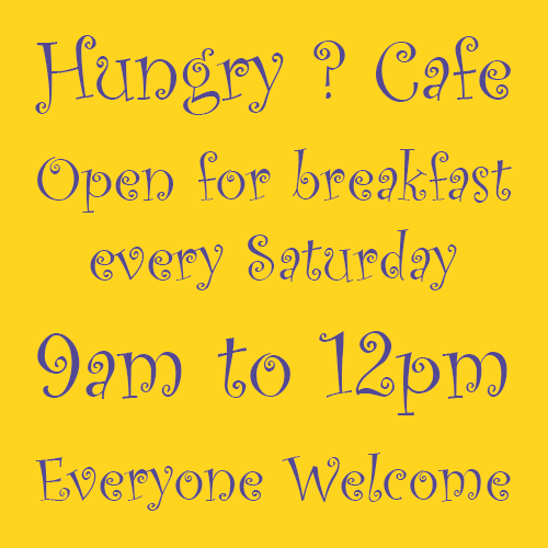 Hungry ? Cafe | Open for breakfast every Saturday 9am to 12pm | Everyone Welcome